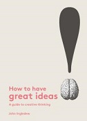 How to Have Great Ideas : A Guide to Creative Thinking cover