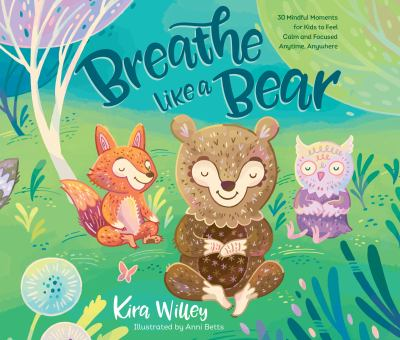 Breath like a bear: 30 minful moments for kids to feel calm and focused anytime, anywhere