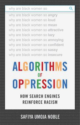 Algorithms of Oppression: How Search Engines Reinforce Racism  by  Safiya noble