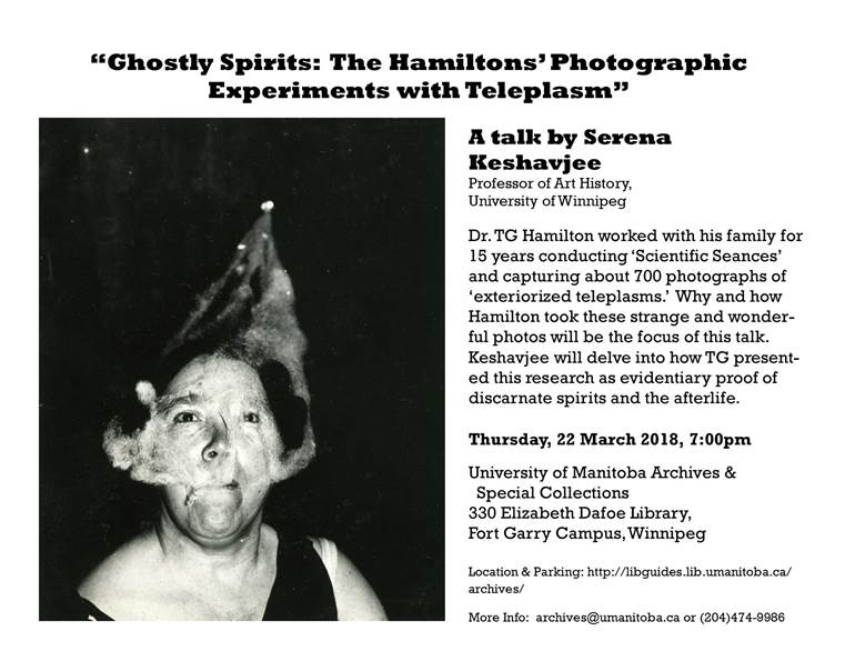 Ghostly Spirits: The Hamiltons' Photographic Experiments with Teleplasm. A talk by Serena Keshavjee, Thursday, March 22, 2018 at 7 pm at the University of Manitoba Archives & Special Collections
