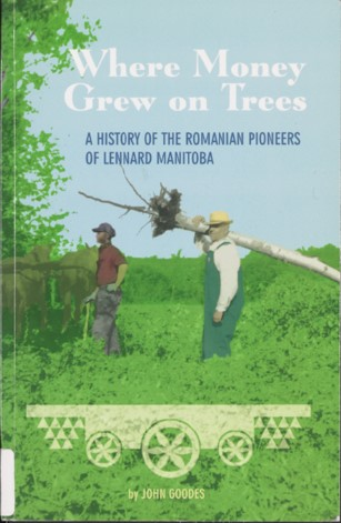 Cover page of Where Money Grew on Trees: A History of the Romanian Pioneers of Lennard, Manitoba