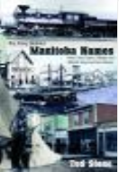 "Cover of ""The Story Behind Manitoba Names: How Cities, Towns, Villages and Whistle Stops got their Names"""