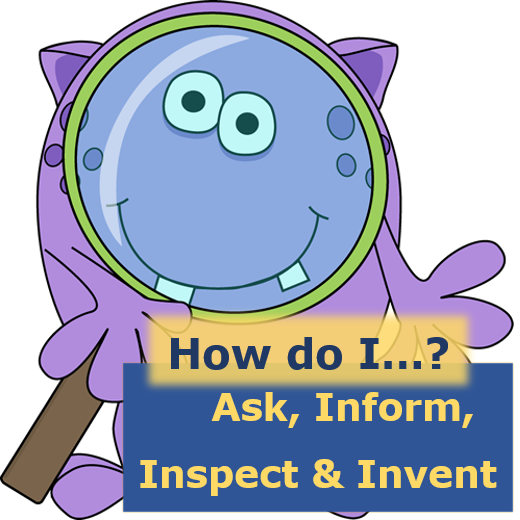 A graphic with a friendly purple monster and the text: How do I...? Ask, Inform, Inspect & Invent