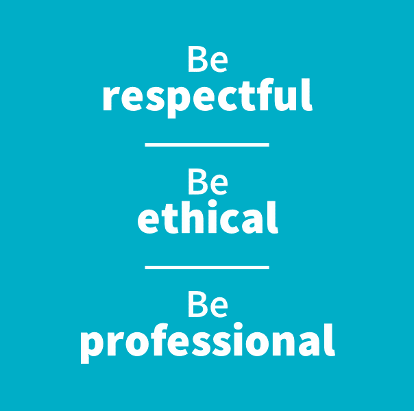 Be respectful, be ethical, be professional