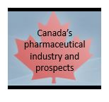 Canada's pharmaceutical industry and prospects