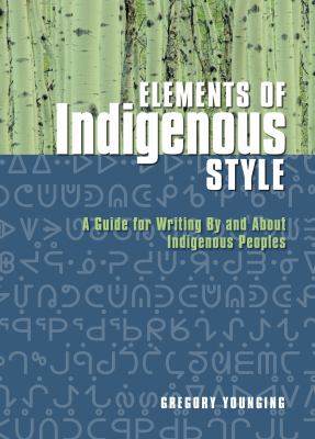 Elements of Indigenous Style: A Guide for Writing by and about Indigenous People
