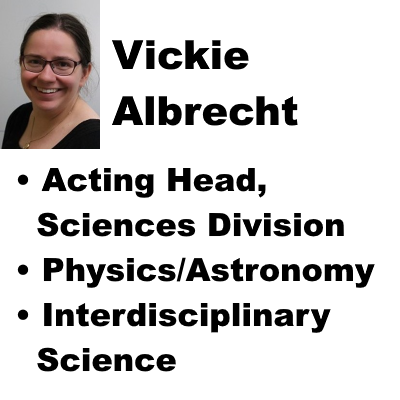 Vickie Albrecht - Acting Head Sciences Division, Physics and Astronomy, Interdisciplinary Science