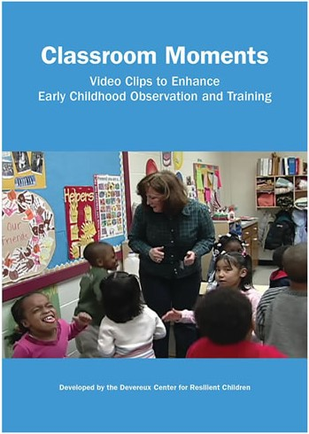 Classroom moments: video clips to enhance early childhood observation and training by the Devereux Early Childhood Institute (cover)
