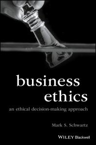 Business Ethics : An Ethical Decision-Making Approach