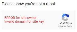 Screenshot of Google message: Please show you're not a robot, error for site owner, invalid domain for site key, reCAPTCHA