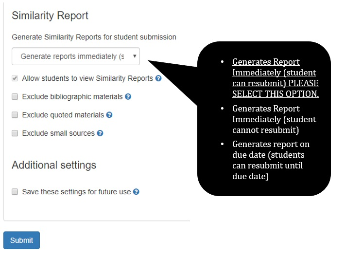 """Under Similarity Report, there is a drop-down list with three options: """"Generates reports immediately (student can resubmit)""""; """"Generates reports immediately (student cannot resubmit)""""; and """"Generates report on due date (students can resubmit until due date)"""". Please select the """"Generates reports immediately (student can resubmit)"""" option."""