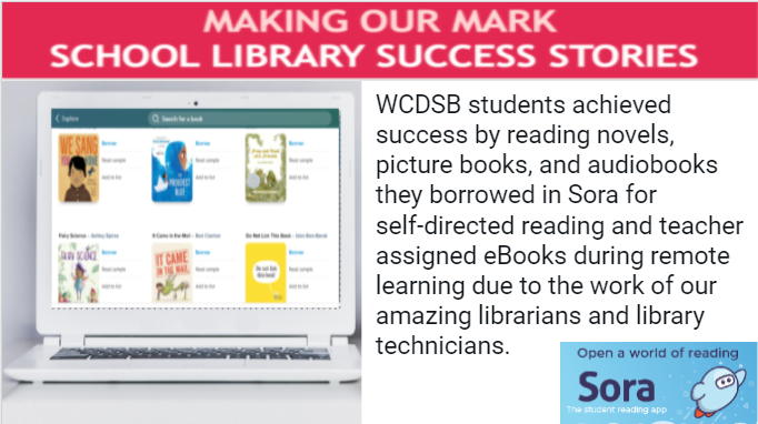 WCDSB students achieved success by reading novels, picture books, and audiobooks they borrowed in Sora for self-directed reading and teacher assigned eBooks during remote learning due to the work of our amazing librarians and library technicians.