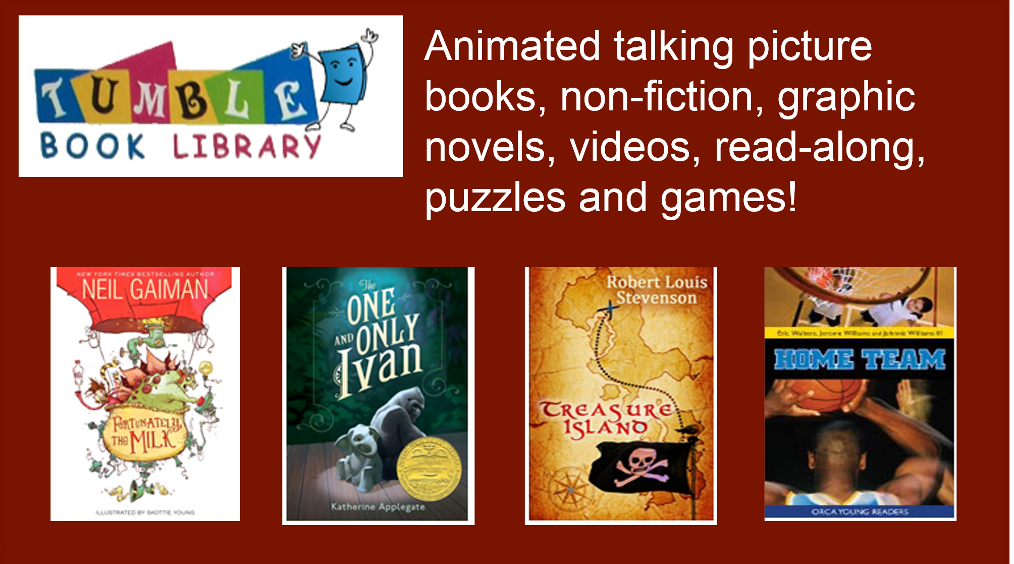 Tumble Book Library: Animated talking picture books, non-fiction, graphic novels, videos, read-along, puzzles and games!