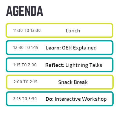 Agenda: 11:30 to 12:30 Lunch, 12:30 to 1:15 Learn OER Explained, 1:15 to 2:00 Reflect Lightning Talks, 2:00 to 2:15 Snack Break, 2:15 to 3:30 Do Interactive workshop