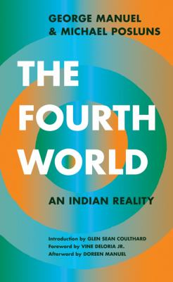 Book cover: The Fourth World : an Indian reality. By George Manuel and Michael Posluns. Introduction by Glen Sean Coulthard. Foreword by Vine Deloria, Jr. . Afterword by Doreen Manuel.