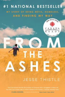 Book cover: From the ashes : my story of being Métis, homeless, and finding my way. By Jesse Thistle.