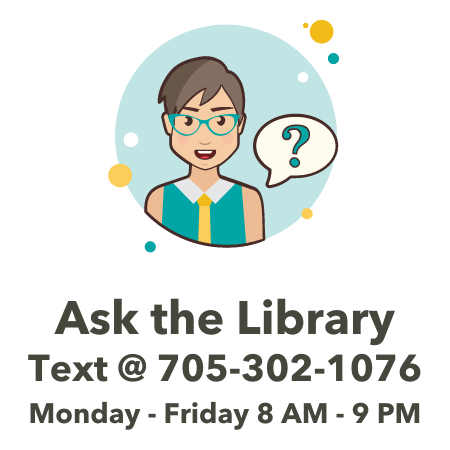 Chat with us at Ask the Library Service or text us at 705-302-1076