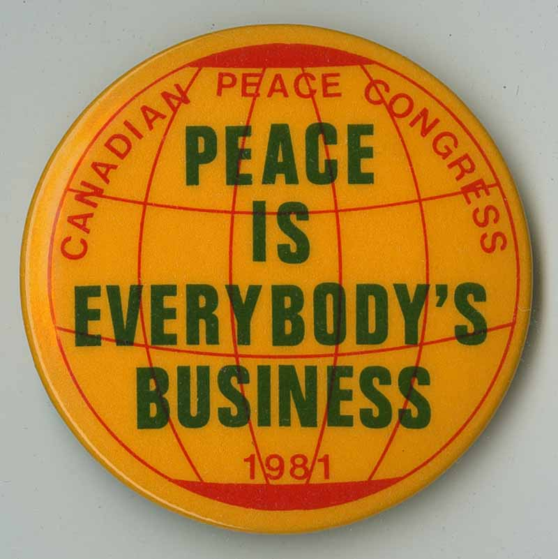 "Yellow circle with red and green text that reads ""Canadian Peace Congress: Peace is Everybody's Business"" 1981"