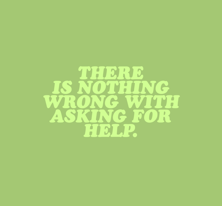 "Image with quote that says ""There is nothing wrong with asking for help""."