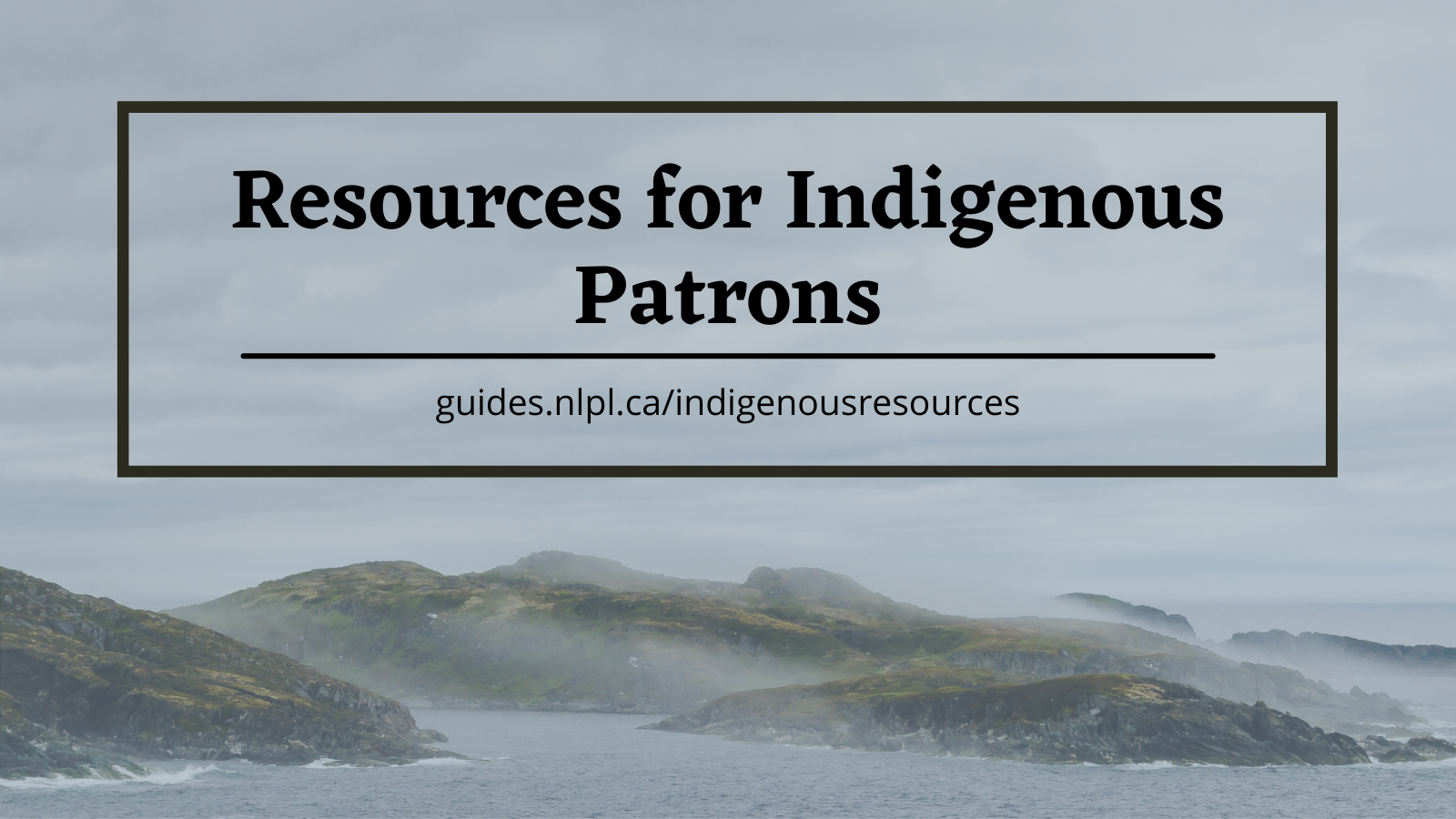 """Image of Newfoundland coast with the words """"Resources for Indigenous Patrons"""""""