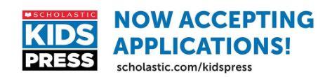 Scholastic Kids Press - Now Accepting Applications! scholastic.com/kidspress