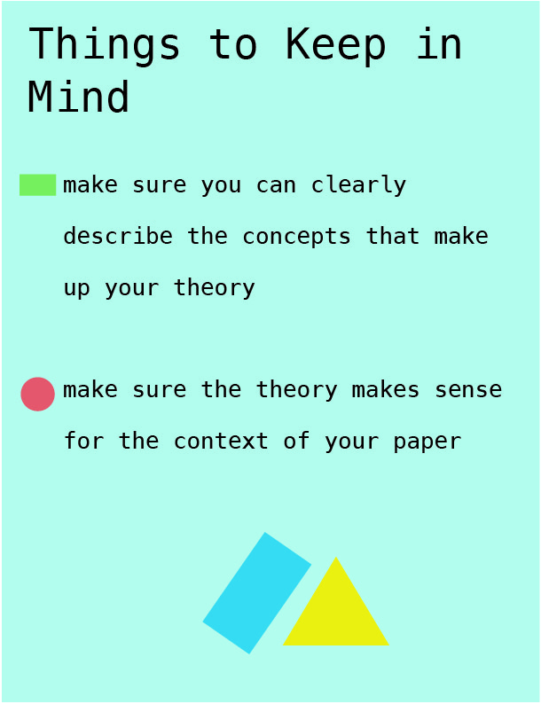 "Text on a blue background reads: ""Things to Keep in Mind: Make sure you can clearly describe your theory, make sure the theory makes sense for the context of your paper"" with two shapes as the bullet points, and two shapes at the bottom of the page"