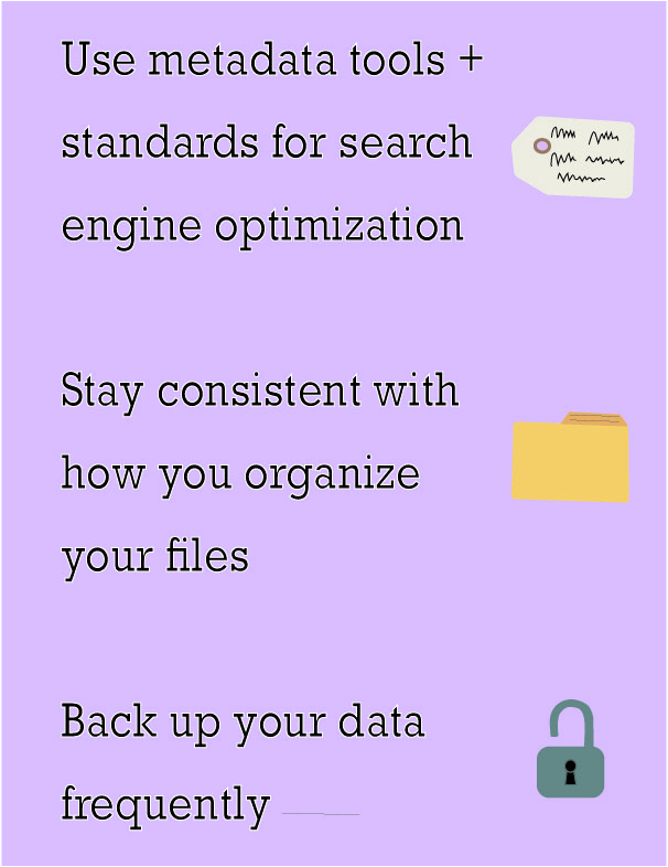 "Text on a blue background reads ""Use metadata tools + standards for search engine optimization; Stay consistent with how you organize your files; back up your data frequently."" with a paper tag, a yellow folder, and a lock beside each point."