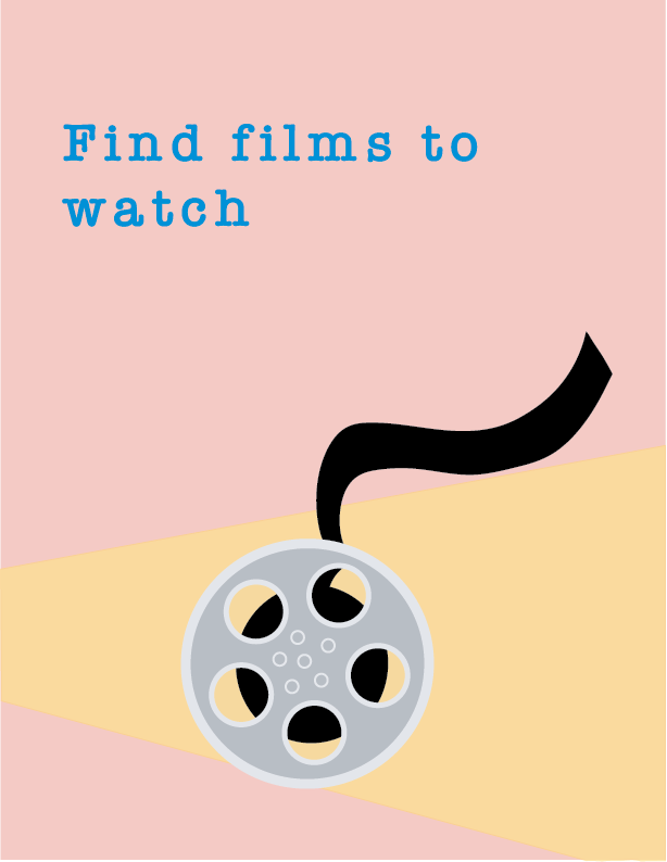 """a digital illustration reads """"Find films to watch."""" Below, a film reel with a loose strand of film moving upwards is depicted with a pale light behind it."""