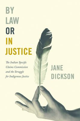 By Law or in Justice: The Indian Specific Claims Commission and The Struggle for Indigenous Justice
