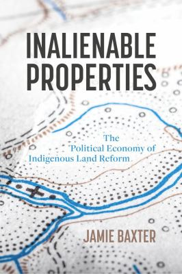 Inalienable Properties: The Political Economy ofIndigenous Land Reform
