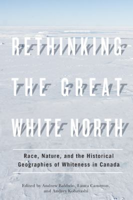 Rethinking the Great White North: Race, Nature,and the Historical Geographies of Whiteness in Canada