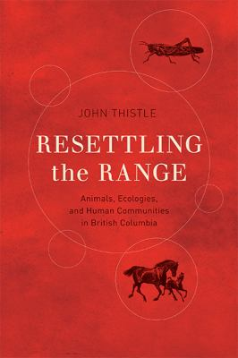 Resettling the Range: Animals, Ecologies, and Human Communities in British Columbia