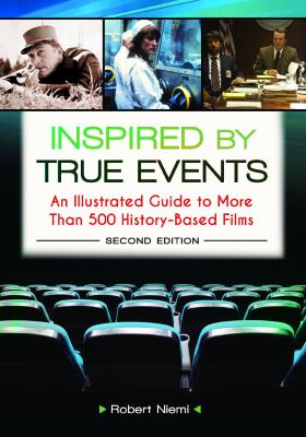 Inspired by True Events: an Illustrated Guide to More Thank 500 History-based Films