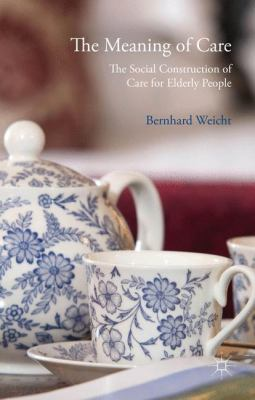 The meaning of care: the social construction of care for elderly people