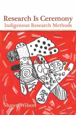 Research is ceremony : indigenous research methods