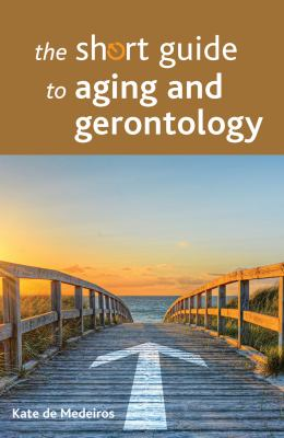 The Short Guide to Aging and Gerontology