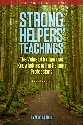 Strong helpers' teachings : the value of Indigenous knowledges in the helping professions