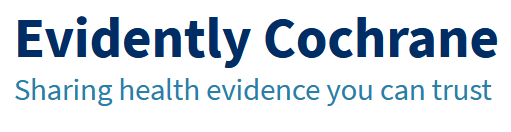 Evidently Cochrane: Sharing health evidence you can trust