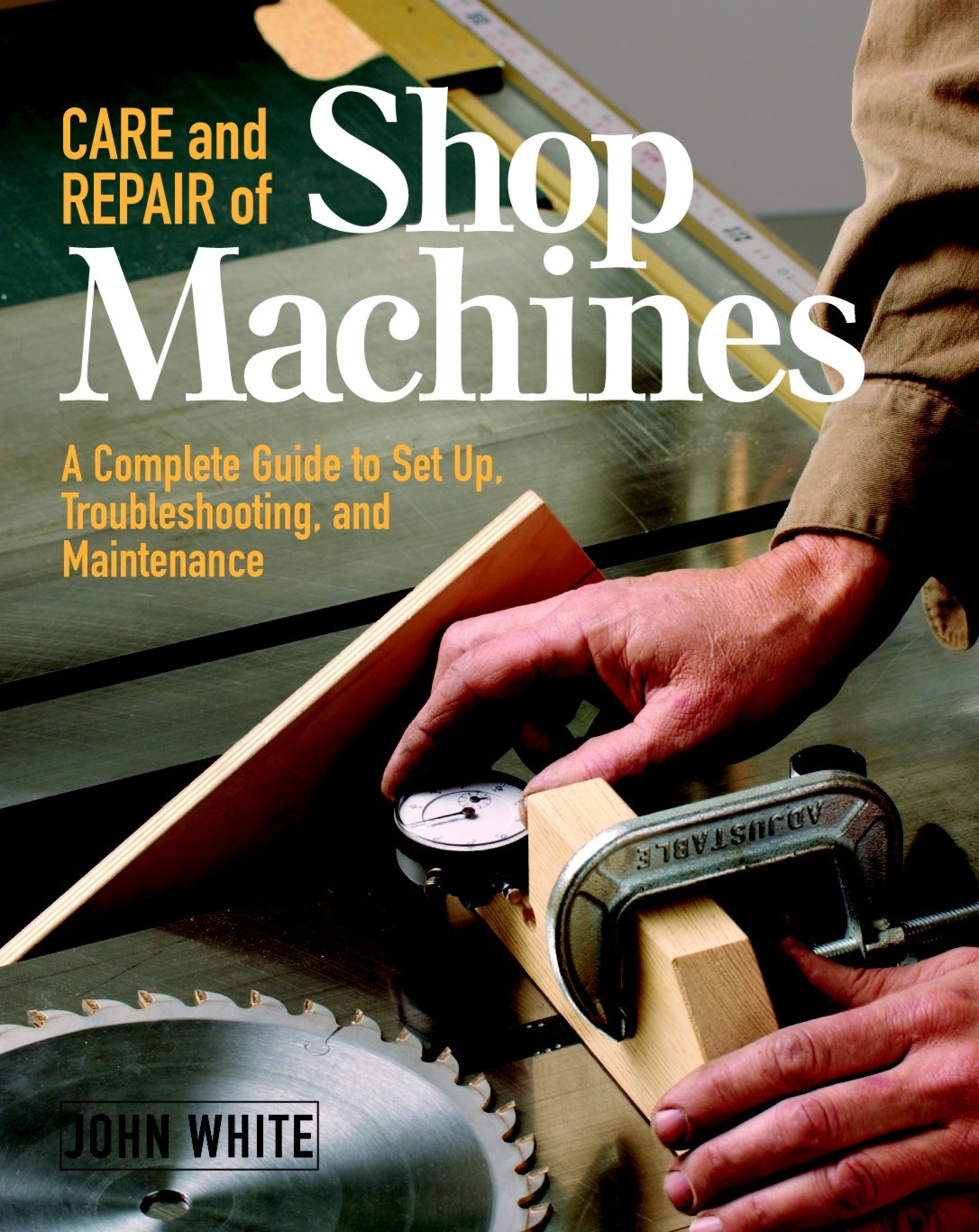 Book Cover of Care and repair of shop machines : a complete guide to setup, troubleshooting, and maintenance - Click to open book in a new window