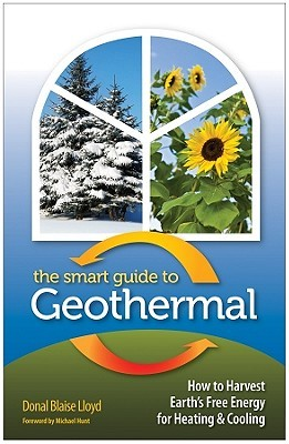 Book Cover of The Smart Guide to Geothermal : How to Harvest Earth's Free Energy for Heating & Cooling - Click to open book in a new window