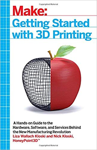 Book Cover of Getting started with 3d printing : a hands-on guide to the hardware, software, and services behind the new manufacturing revolution - Click to open book in a new window