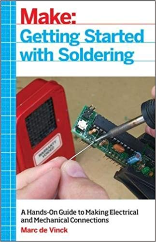 Book Cover of Make: getting started with soldering : a hands-on guide to making electrical and mechanical connections - Click to open book in a new window