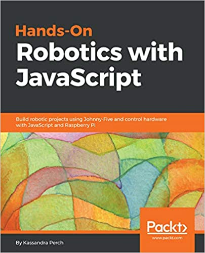 Book Cover of Hands-On Robotics with JavaScript - Click to open book in a new window