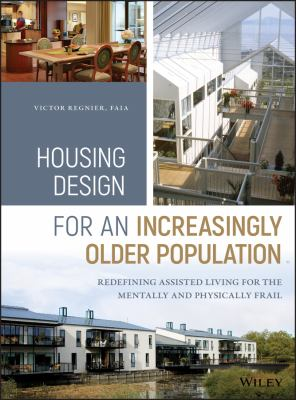 Book Cover of Housing Design for an Increasingly Older Population : Redefining Assisted Living for the Mentally and Physically Frail - Click to open book in a new window