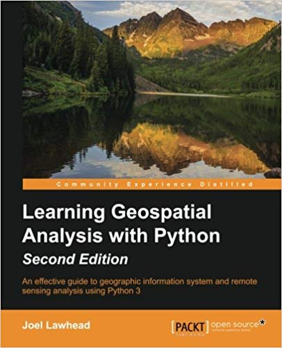 Book Cover of Learning Geospatial Analysis with Python : Master GIS and Remote Sensing Analysis Using Python with These Easy to Follow Tutorials - Click to open book in a new window