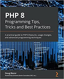 Book Cover of PHP 8 Programming Tips, Tricks and Best Practices - Click to open book in a new window