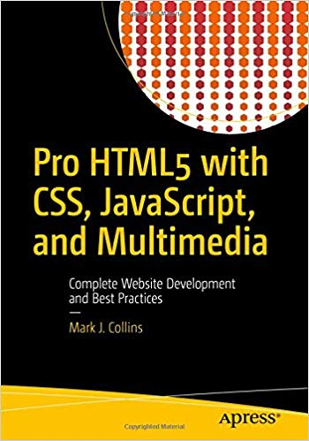 Book Cover of Pro HTML5 with CSS, JavaScript, and Multimedia: Complete Website Development and Best Practices - Click to open book in a new window