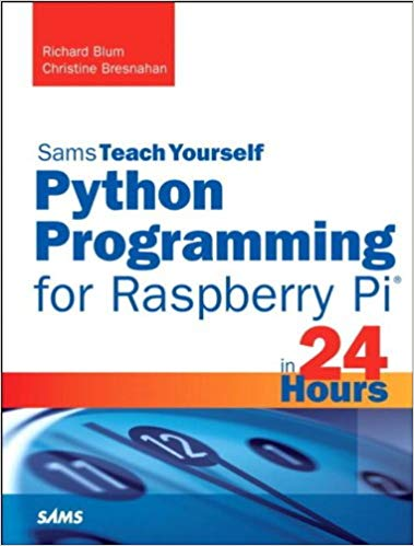 Book Cover of Python Programming for Raspberry Pi, Sams Teach Yourself in 24 Hours - Click to open book in a new window