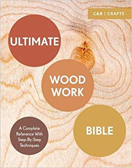 Book Cover of Ultimate woodwork bible : a complete reference with step-by-step techniques - Click to open book in a new window