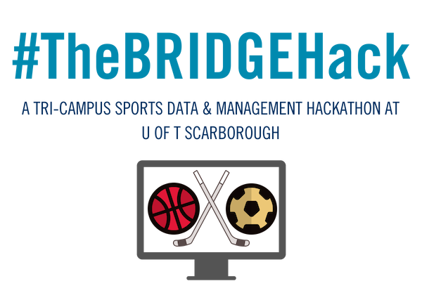 #TheBRIDGEHack, a tri-campus sports data & management hackathon at UofT Scarborough